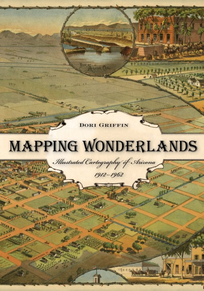 Mapping Wonderlands: Illustrated Cartography of Arizona, 1912-1962